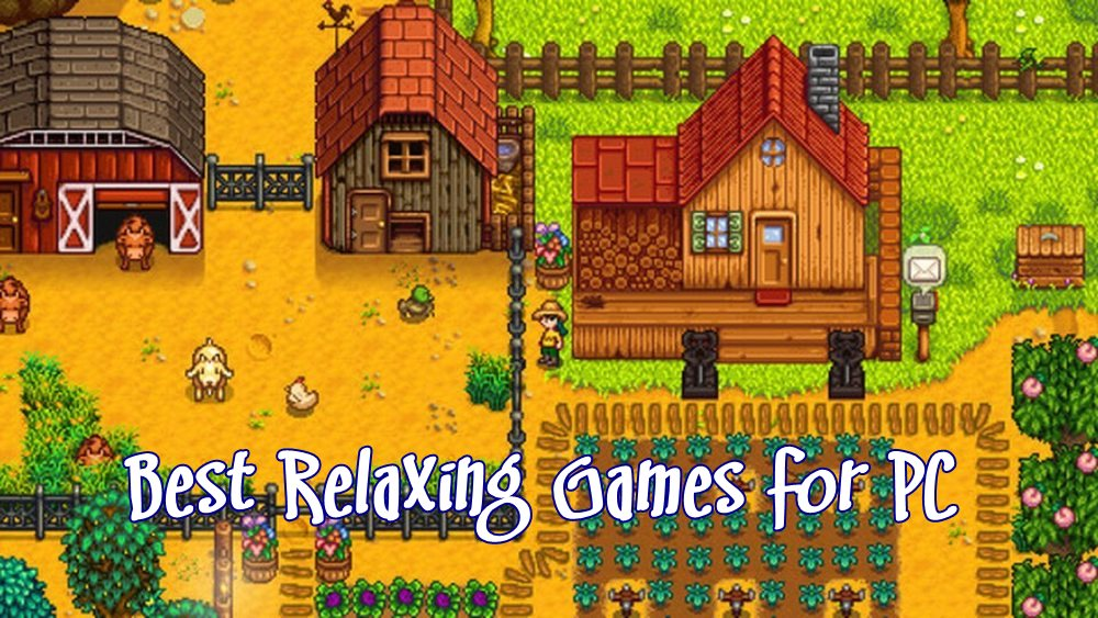 Best Relaxing Games For PC: Play On Your Computer Or Laptop In 2018